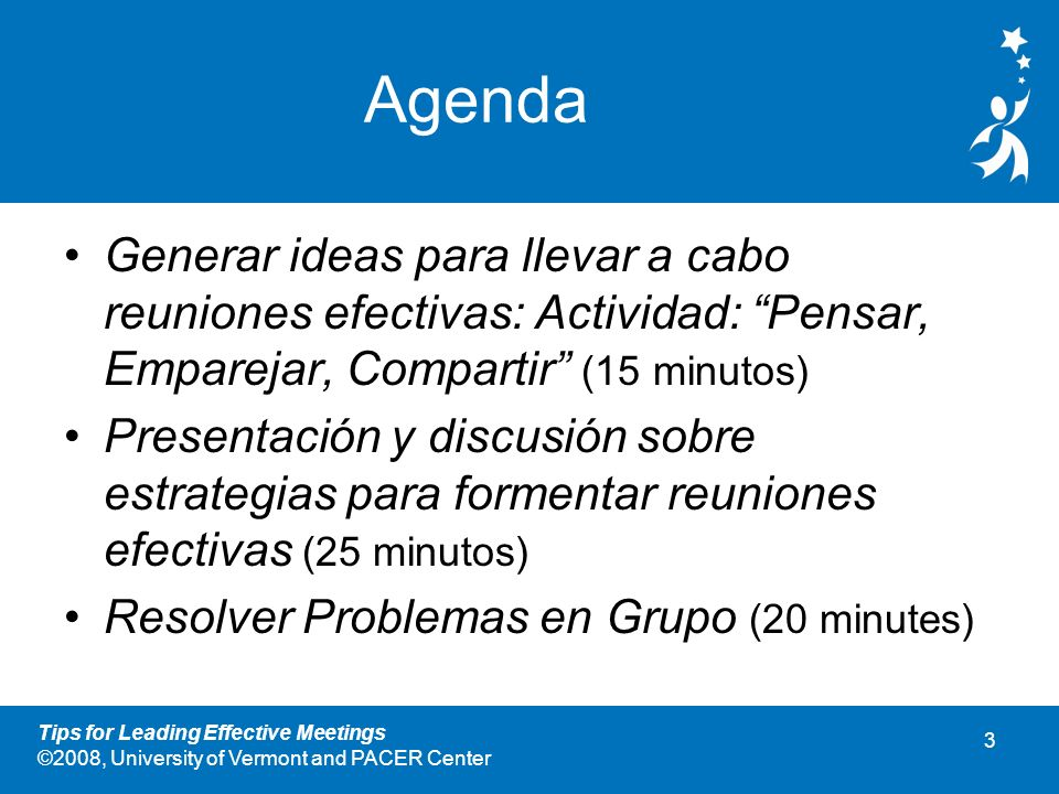 2 Tips for Leading Effective Meetings ©2008, University of Vermont and PACER Center Cuestiones Esenciales ¿Cuales son las caracteristicass de reuniones eficaz.