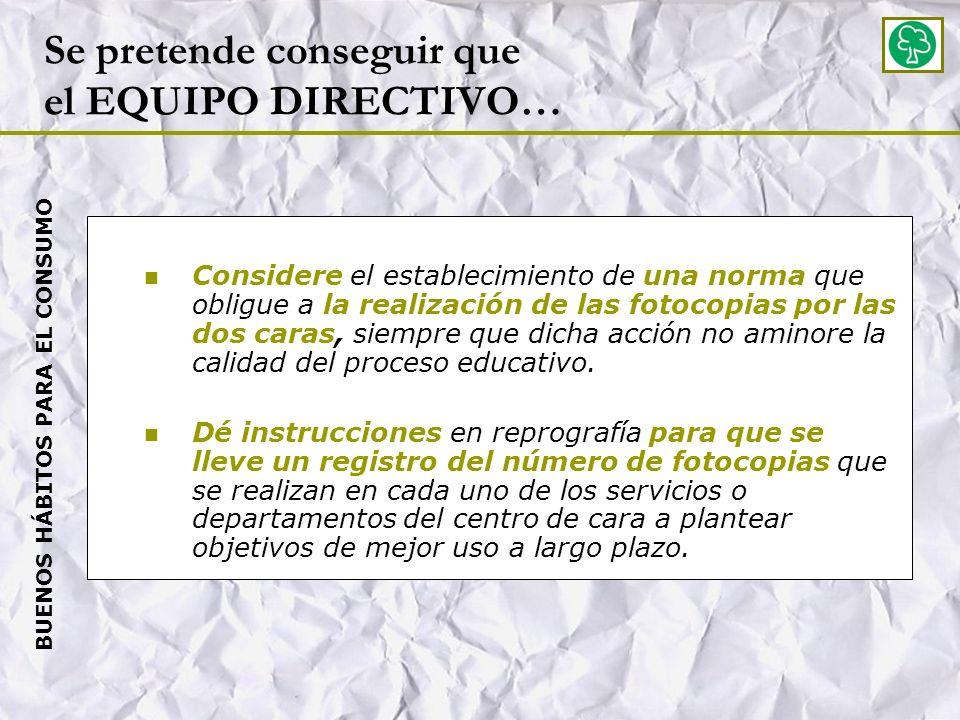 Se pretende conseguir que el EQUIPO DIRECTIVO… Considere el establecimiento de una norma que obligue a la realización de las fotocopias por las dos caras, siempre que dicha acción no aminore la calidad del proceso educativo.