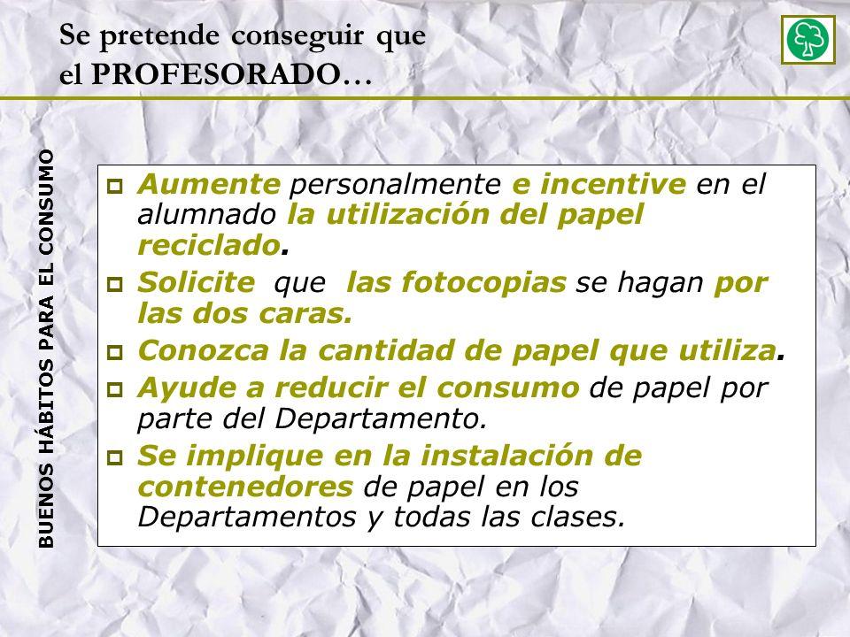 Aumente personalmente e incentive en el alumnado la utilización del papel reciclado.
