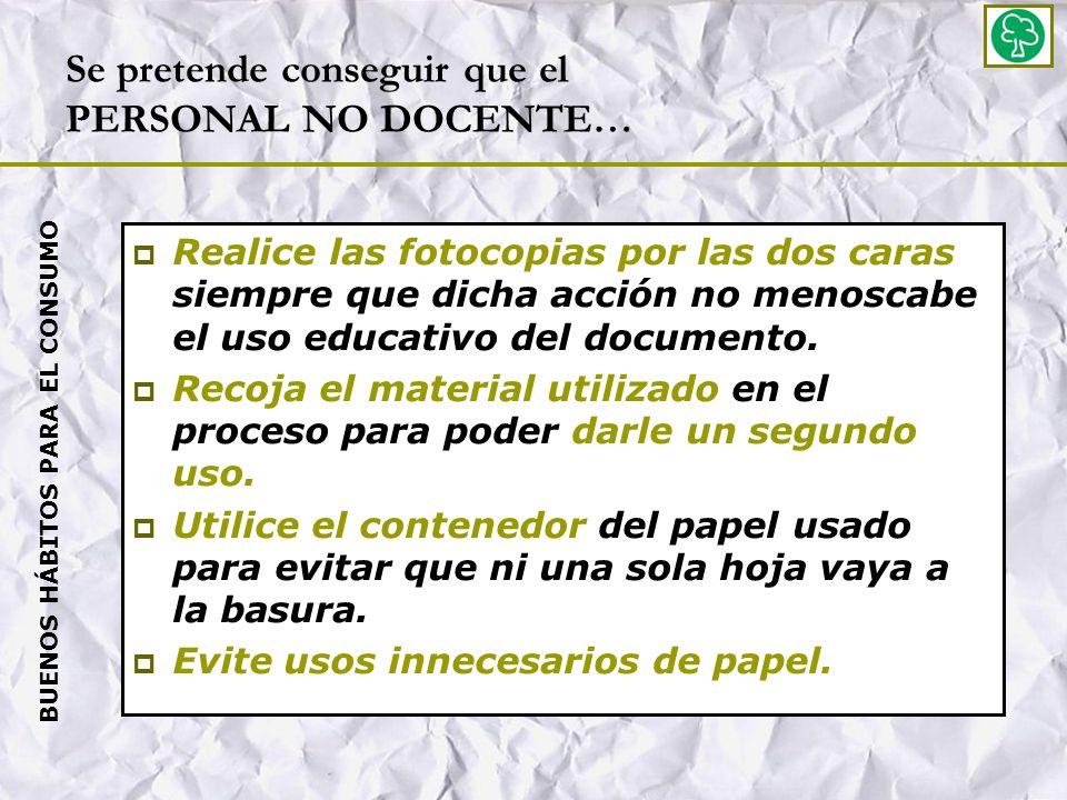 Se pretende conseguir que el PERSONAL NO DOCENTE… Realice las fotocopias por las dos caras siempre que dicha acción no menoscabe el uso educativo del documento.