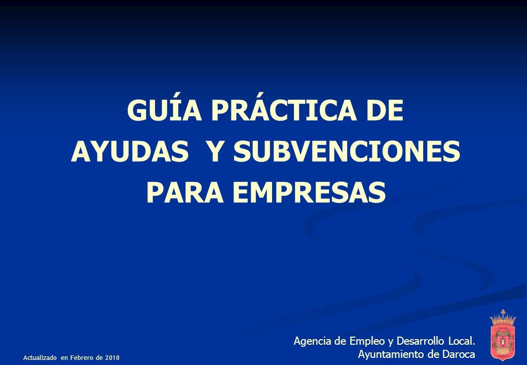 GUÍA PRÁCTICA DE AYUDAS Y SUBVENCIONES PARA EMPRESAS Agencia de Empleo y Desarrollo Local.