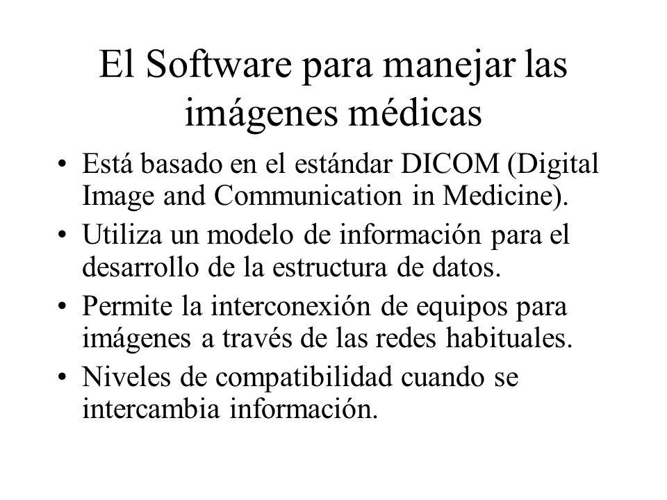 El Software para manejar las imágenes médicas Está basado en el estándar DICOM (Digital Image and Communication in Medicine). Utiliza un modelo de inf