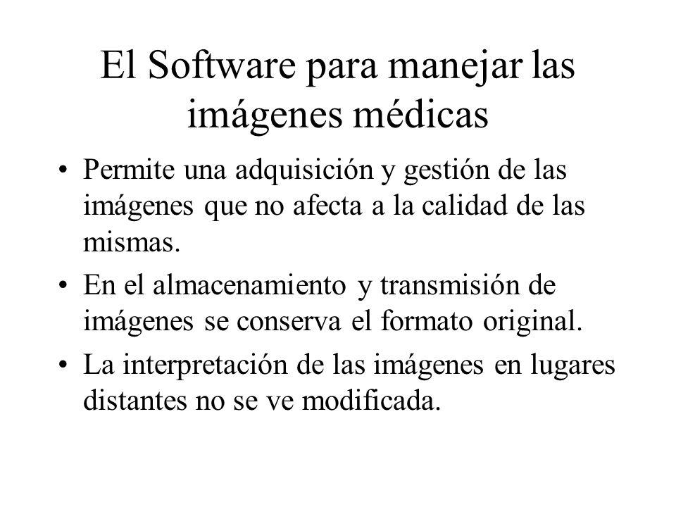 El Software para manejar las imágenes médicas Permite una adquisición y gestión de las imágenes que no afecta a la calidad de las mismas. En el almace