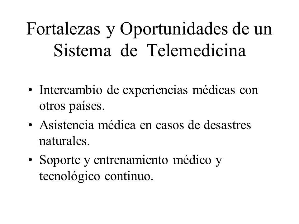 Fortalezas y Oportunidades de un Sistema de Telemedicina Intercambio de experiencias médicas con otros países. Asistencia médica en casos de desastres
