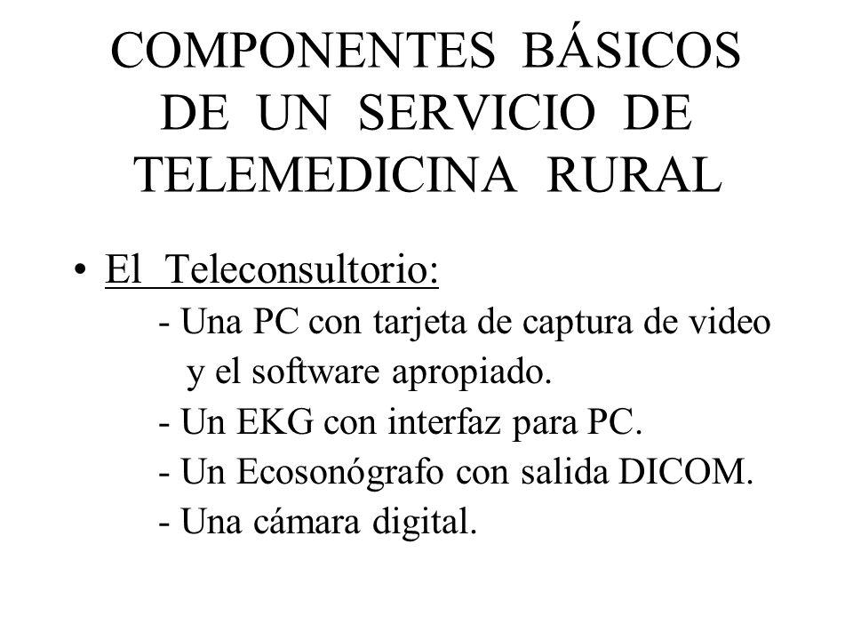 COMPONENTES BÁSICOS DE UN SERVICIO DE TELEMEDICINA RURAL El Teleconsultorio: - Una PC con tarjeta de captura de video y el software apropiado. - Un EK