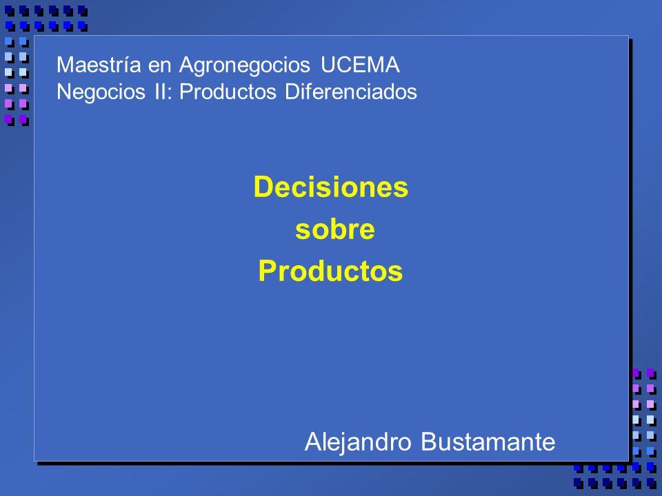 Maestría en Agronegocios UCEMA Negocios II: Productos Diferenciados Decisiones sobre Productos Alejandro Bustamante