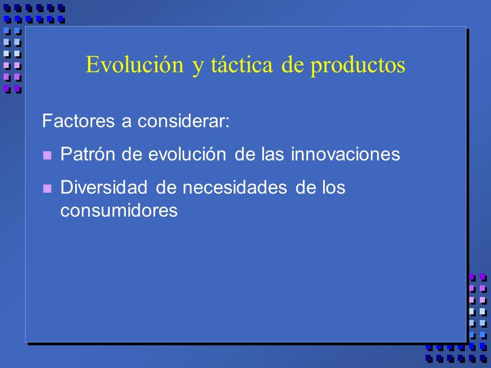 Evolución y táctica de productos Factores a considerar: n Patrón de evolución de las innovaciones n Diversidad de necesidades de los consumidores