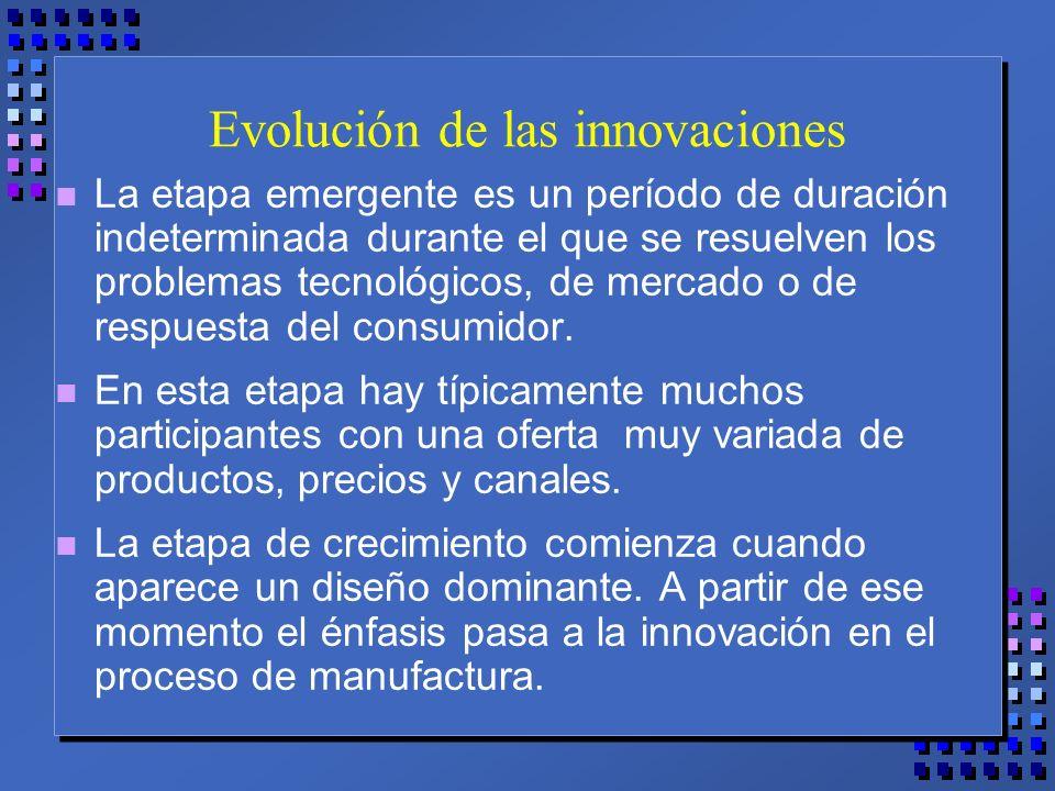Evolución de las innovaciones n La etapa emergente es un período de duración indeterminada durante el que se resuelven los problemas tecnológicos, de mercado o de respuesta del consumidor.