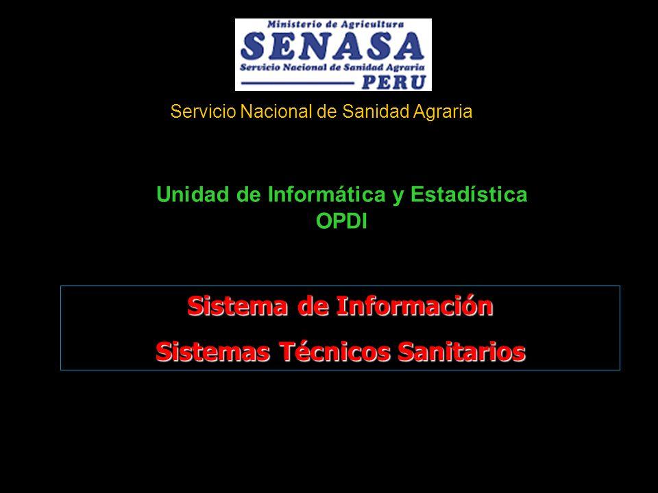 Sistema de Información Sistemas Técnicos Sanitarios Unidad de Informática y Estadística OPDI Servicio Nacional de Sanidad Agraria