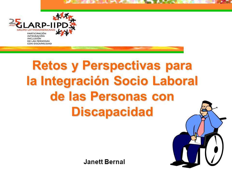 Retos y Perspectivas para la Integración Socio Laboral de las Personas con Discapacidad Janett Bernal