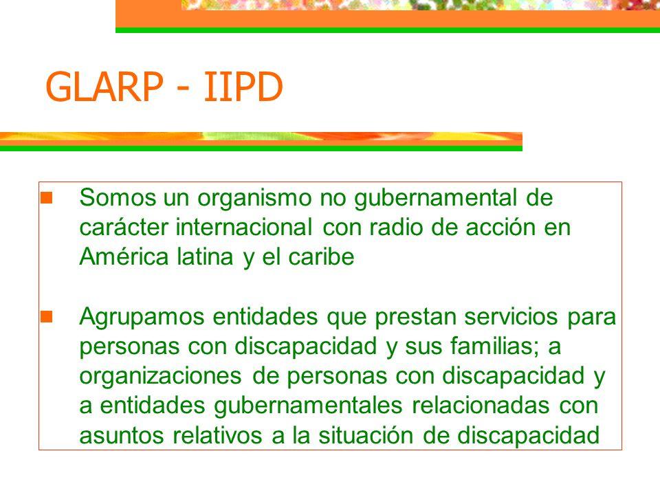 GLARP - IIPD Somos un organismo no gubernamental de carácter internacional con radio de acción en América latina y el caribe Agrupamos entidades que p