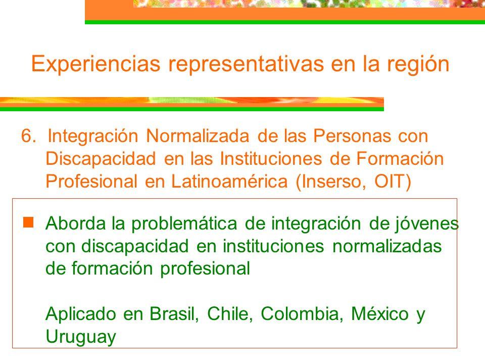 Experiencias representativas en la región 6. Integración Normalizada de las Personas con Discapacidad en las Instituciones de Formación Profesional en