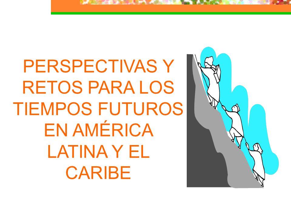 PERSPECTIVAS Y RETOS PARA LOS TIEMPOS FUTUROS EN AMÉRICA LATINA Y EL CARIBE