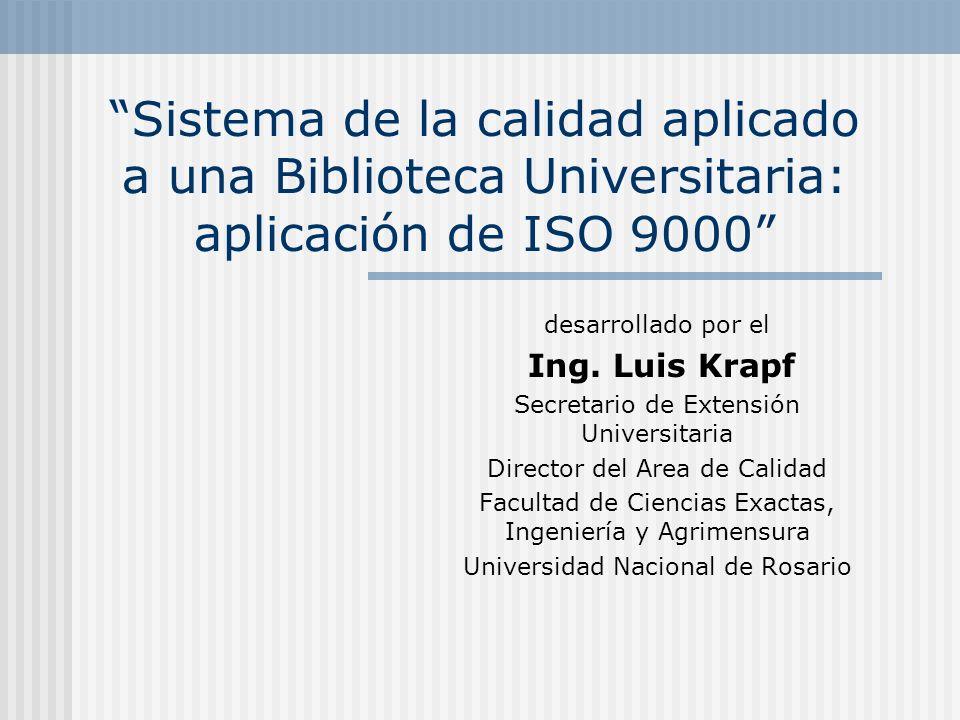 Sistema de la calidad aplicado a una Biblioteca Universitaria: aplicación de ISO 9000 desarrollado por el Ing. Luis Krapf Secretario de Extensión Univ