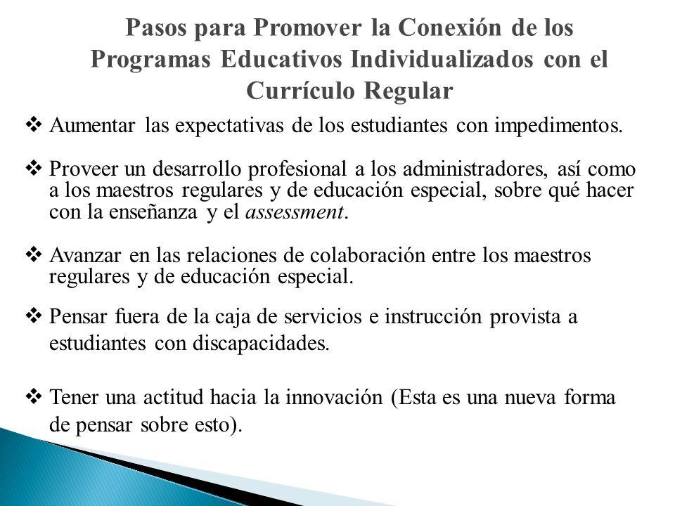 Pasos para Promover la Conexión de los Programas Educativos Individualizados con el Currículo Regular Aumentar las expectativas de los estudiantes con