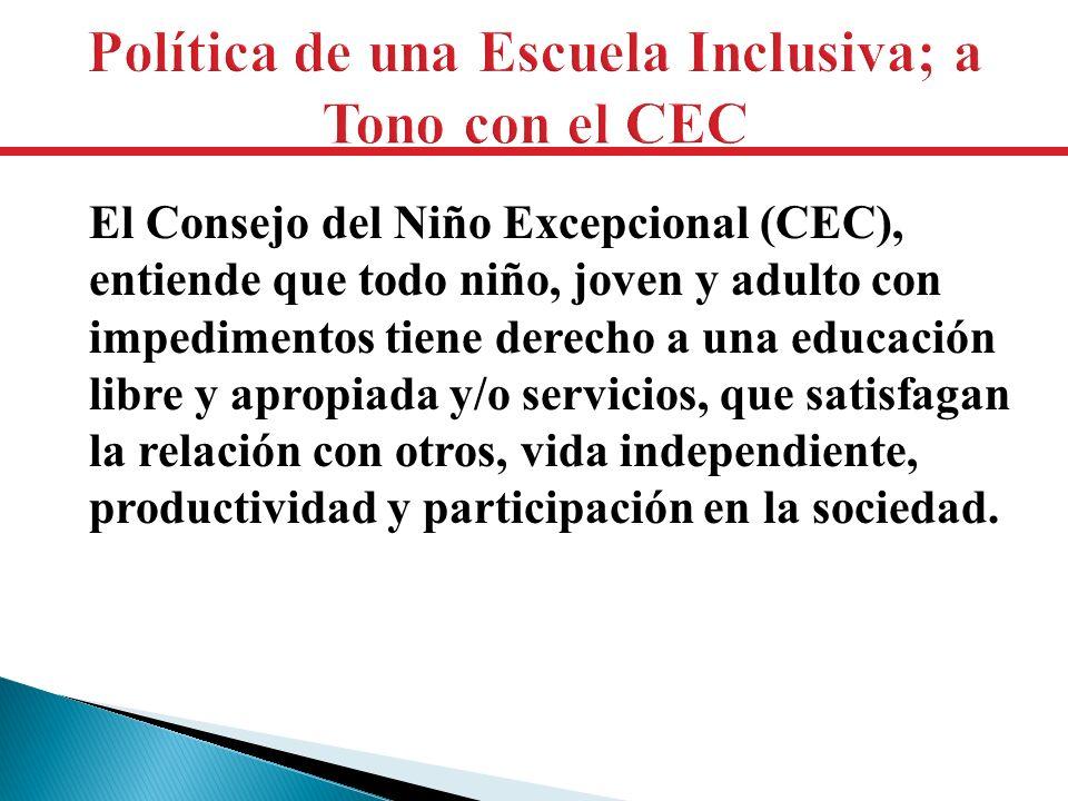 El Consejo del Niño Excepcional (CEC), entiende que todo niño, joven y adulto con impedimentos tiene derecho a una educación libre y apropiada y/o ser