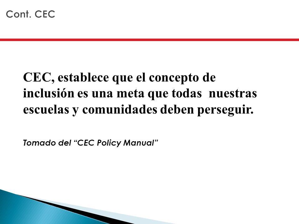 CEC, establece que el concepto de inclusión es una meta que todas nuestras escuelas y comunidades deben perseguir. Tomado del CEC Policy Manual