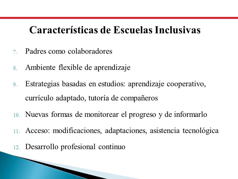 7. Padres como colaboradores 8. Ambiente flexible de aprendizaje 9. Estrategias basadas en estudios: aprendizaje cooperativo, currículo adaptado, tuto