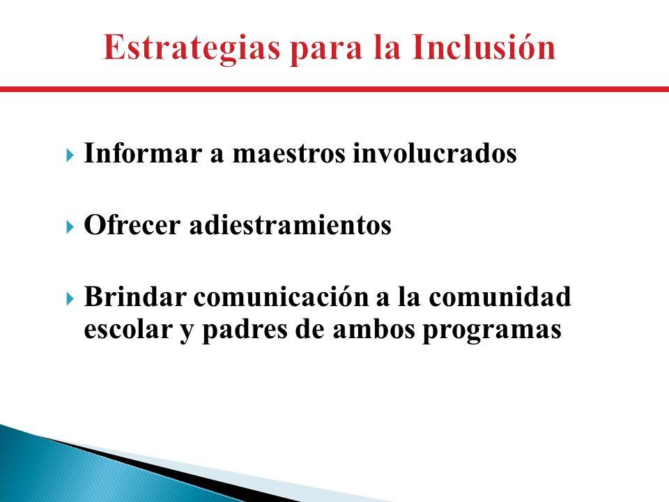 Informar a maestros involucrados Ofrecer adiestramientos Brindar comunicación a la comunidad escolar y padres de ambos programas