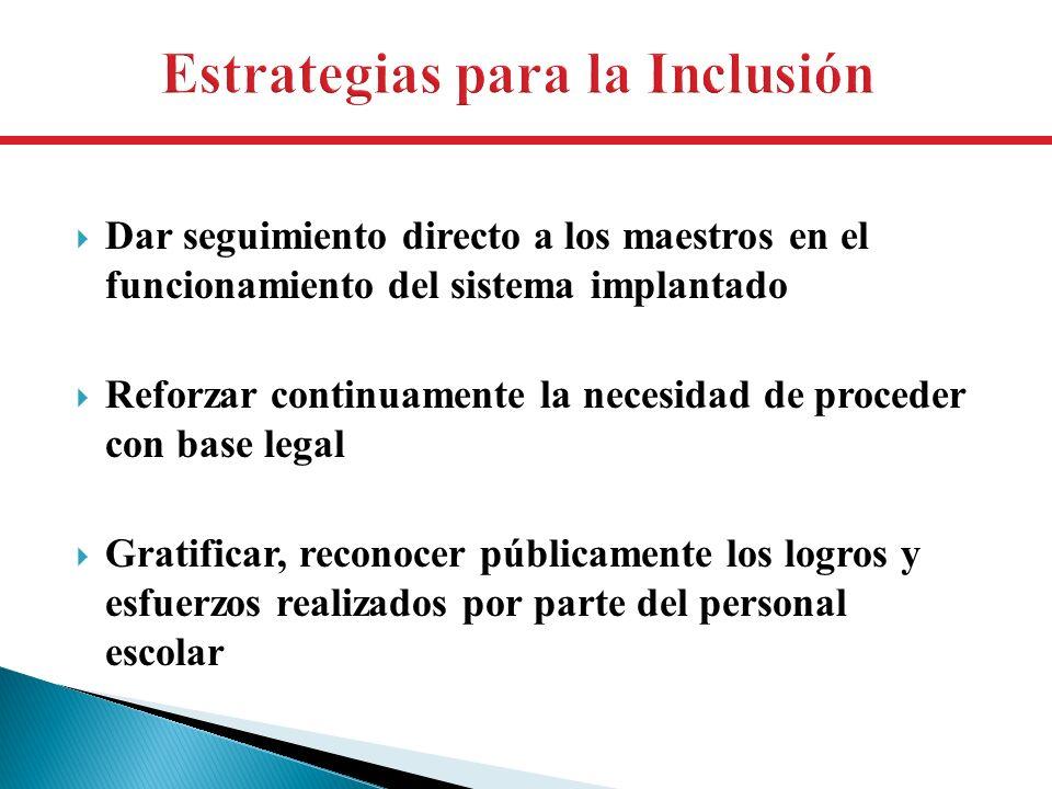 Dar seguimiento directo a los maestros en el funcionamiento del sistema implantado Reforzar continuamente la necesidad de proceder con base legal Grat