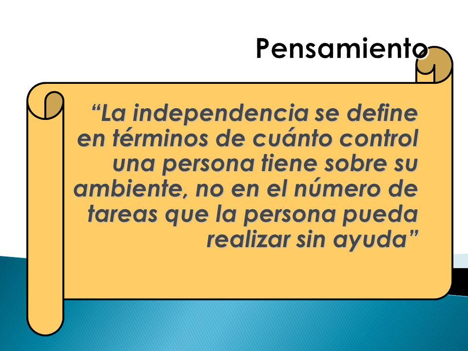 La independencia se define en términos de cuánto control una persona tiene sobre su ambiente, no en el número de tareas que la persona pueda realizar
