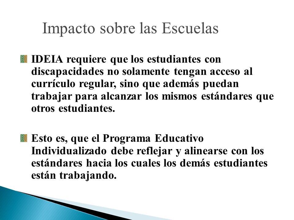 Impacto sobre las Escuelas IDEIA requiere que los estudiantes con discapacidades no solamente tengan acceso al currículo regular, sino que además pued