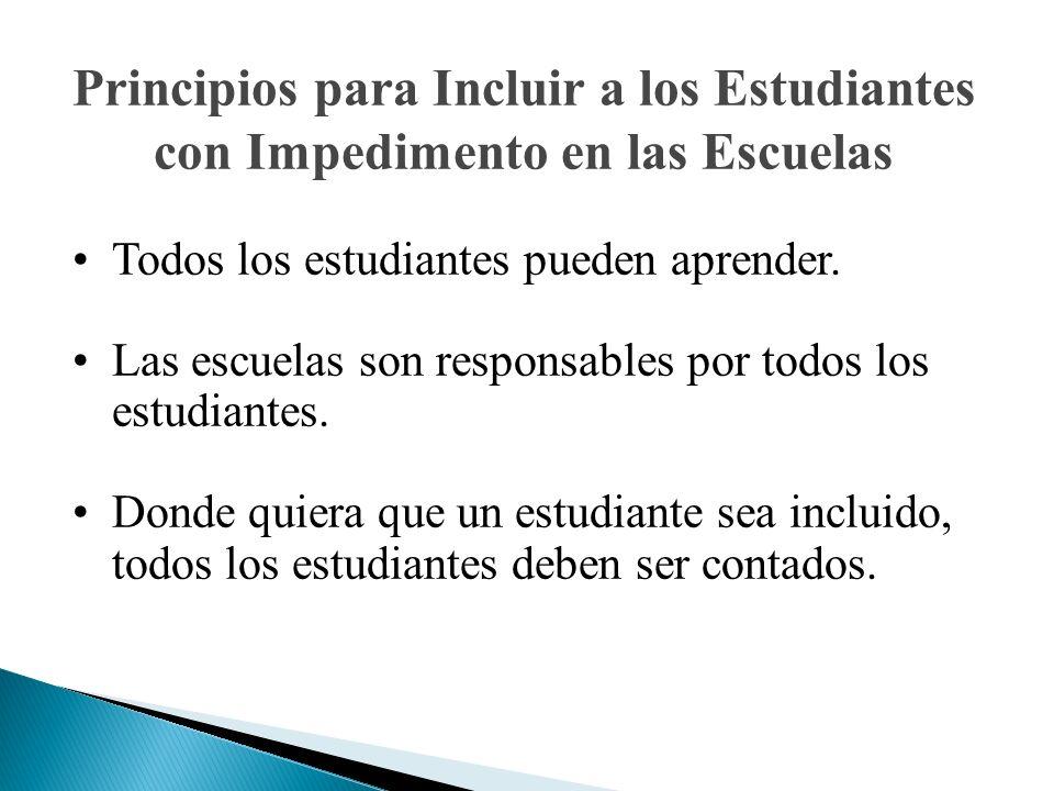 Principios para Incluir a los Estudiantes con Impedimento en las Escuelas Todos los estudiantes pueden aprender. Las escuelas son responsables por tod