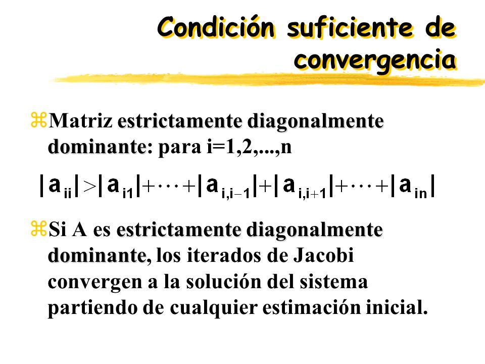 Condición suficiente de convergencia estrictamente diagonalmente dominante zMatriz estrictamente diagonalmente dominante: para i=1,2,...,n estrictamen