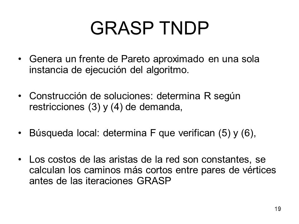 20 GRASP TNDP t max = duración máxima de los recorridos, se determina en cada iteración por un valor aleatorio en un intervalo de extremos dados, y se utiliza en la construcción para obtener soluciones diversas.