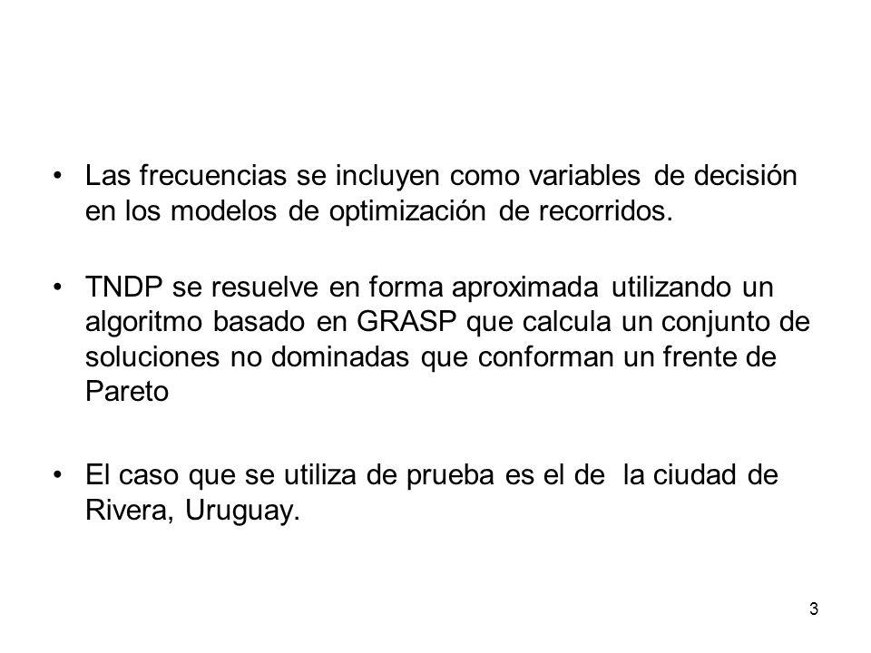3 Las frecuencias se incluyen como variables de decisión en los modelos de optimización de recorridos. TNDP se resuelve en forma aproximada utilizando