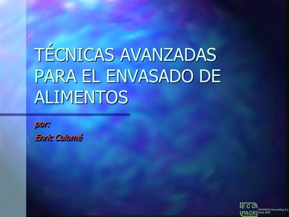 TÉCNICAS AVANZADAS PARA EL ENVASADO DE ALIMENTOS por: Enric Colomé por: