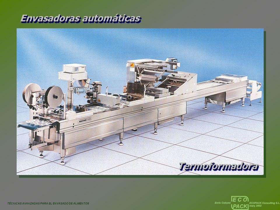TÉCNICAS AVANZADAS PARA EL ENVASADO DE ALIMENTOS Envasadoras automáticas TermoformadoraTermoformadora