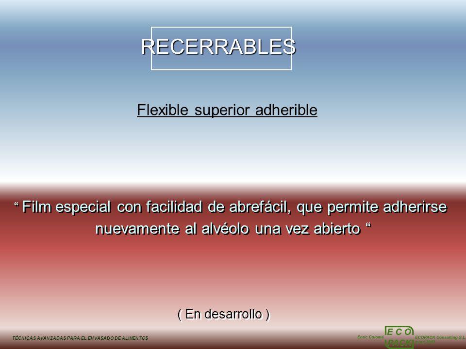 TÉCNICAS AVANZADAS PARA EL ENVASADO DE ALIMENTOSRECERRABLES Flexible superior adherible Film especial con facilidad de abrefácil, que permite adherirs