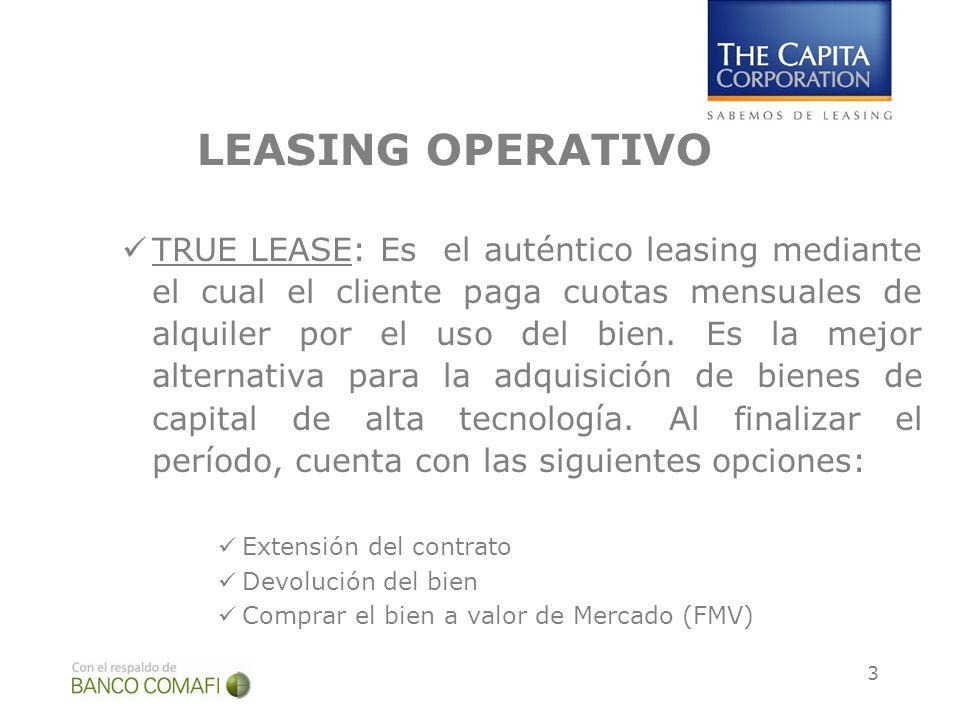3 LEASING OPERATIVO TRUE LEASE: Es el auténtico leasing mediante el cual el cliente paga cuotas mensuales de alquiler por el uso del bien. Es la mejor