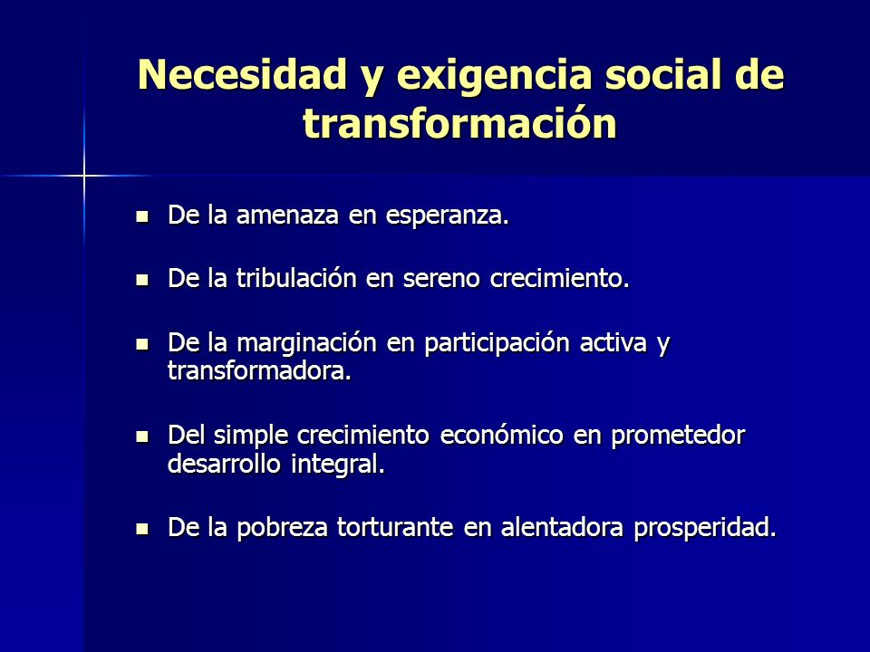 Necesidad y exigencia social de transformación De la amenaza en esperanza.