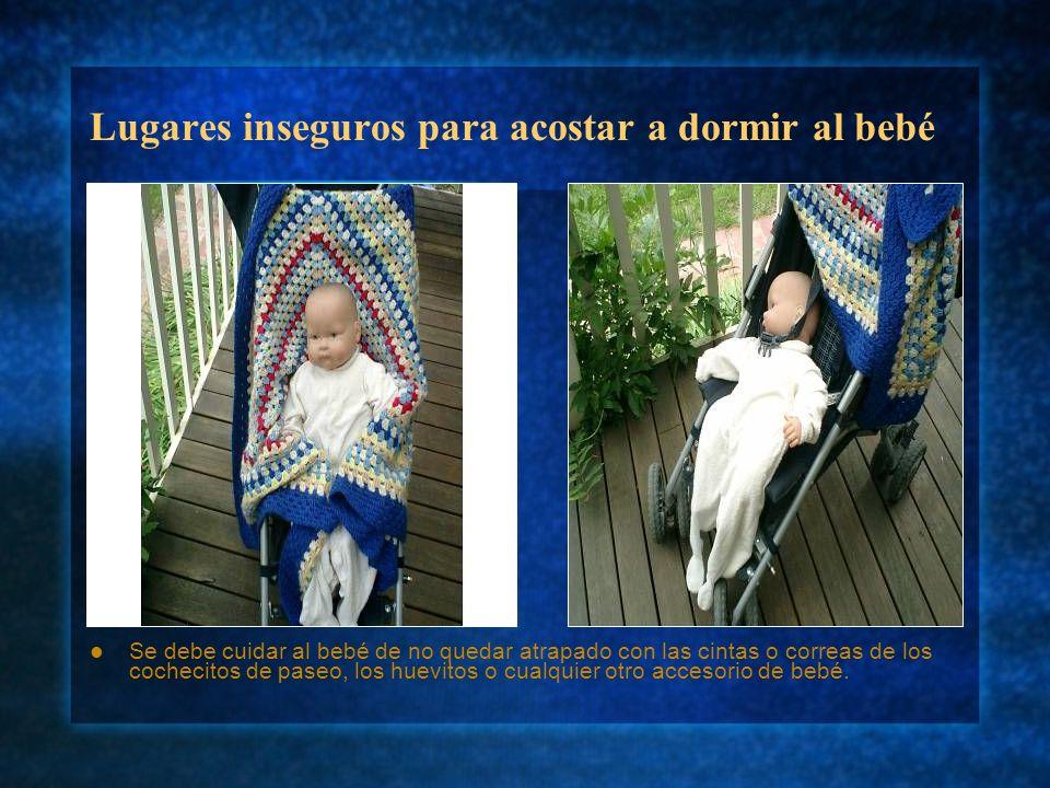 Lugares inseguros para acostar a dormir al bebé Se debe cuidar al bebé de no quedar atrapado con las cintas o correas de los cochecitos de paseo, los