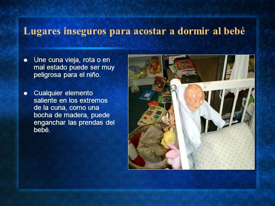 Lugares inseguros para acostar a dormir al bebé Une cuna vieja, rota o en mal estado puede ser muy peligrosa para el niño. Cualquier elemento saliente