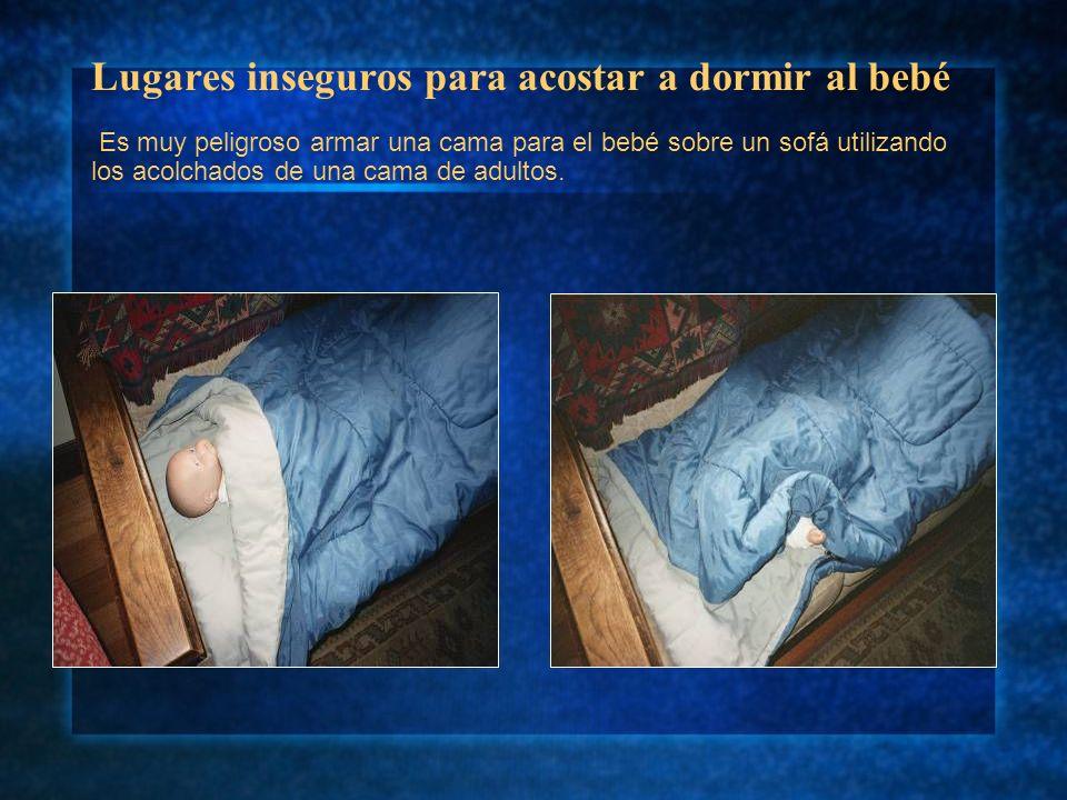 Lugares inseguros para acostar a dormir al bebé Es muy peligroso armar una cama para el bebé sobre un sofá utilizando los acolchados de una cama de ad