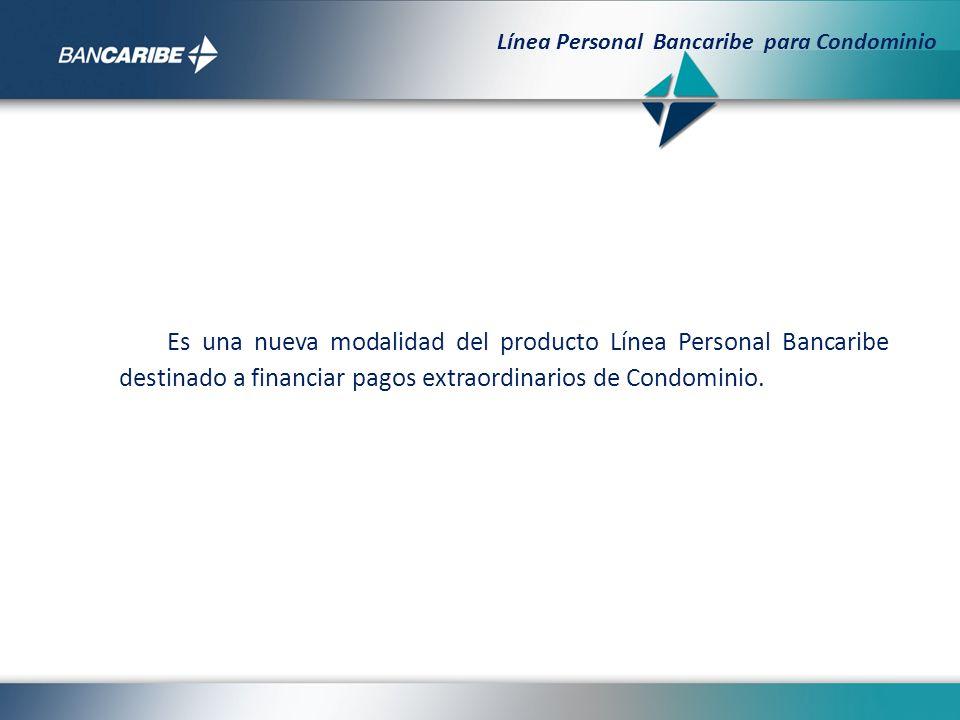 Es una nueva modalidad del producto Línea Personal Bancaribe destinado a financiar pagos extraordinarios de Condominio. Línea Personal Bancaribe para
