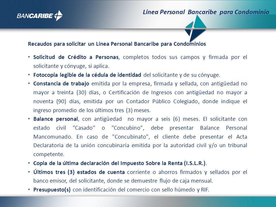 Recaudos para solicitar un Línea Personal Bancaribe para Condominios Solicitud de Crédito a Personas, completos todos sus campos y firmada por el soli