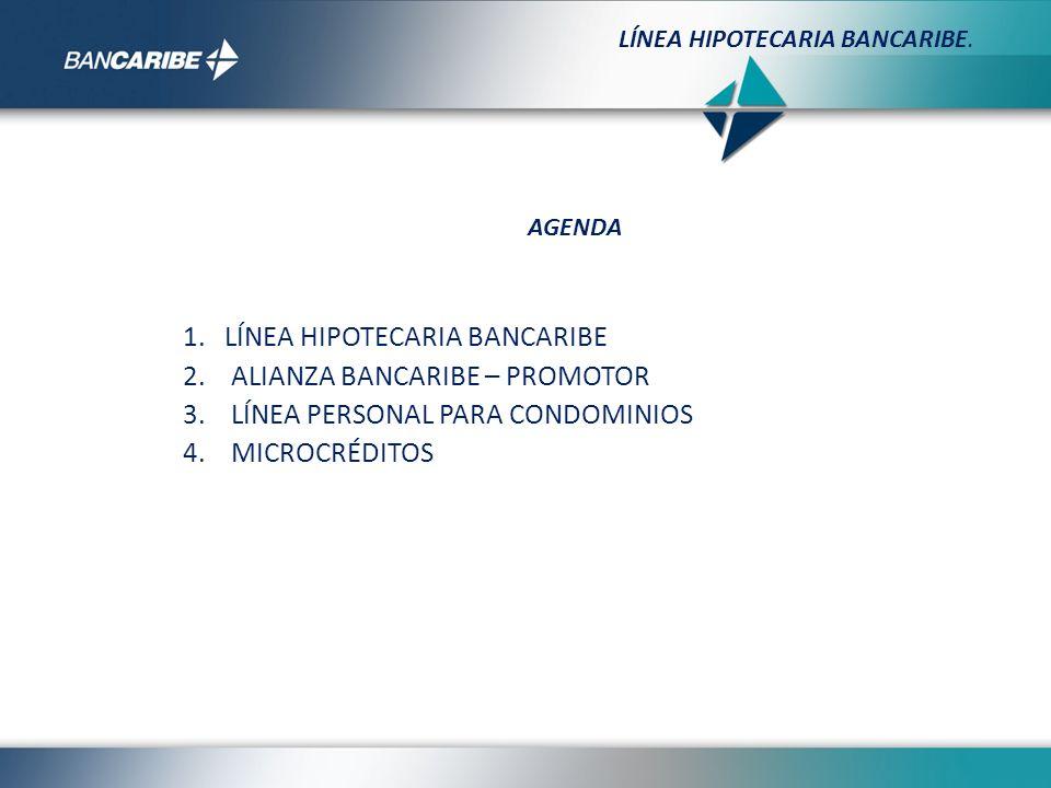 1. LÍNEA HIPOTECARIA BANCARIBE 2. ALIANZA BANCARIBE – PROMOTOR 3. LÍNEA PERSONAL PARA CONDOMINIOS 4. MICROCRÉDITOS LÍNEA HIPOTECARIA BANCARIBE. AGENDA