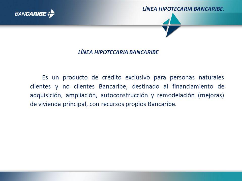 Es un producto de crédito exclusivo para personas naturales clientes y no clientes Bancaribe, destinado al financiamiento de adquisición, ampliación,
