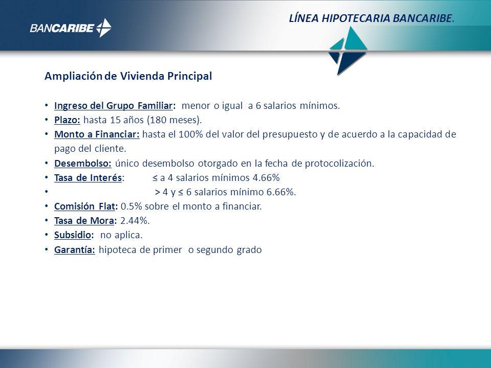 Remodelación de Vivienda Principal Ingreso del Grupo Familiar: menor o igual a 6 salarios mínimos.