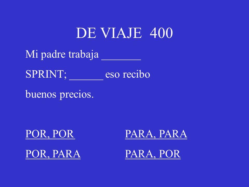 DE VIAJE 400 Mi padre trabaja _______ SPRINT; ______ eso recibo buenos precios. POR, PORPARA, PARA POR, PARAPARA, POR