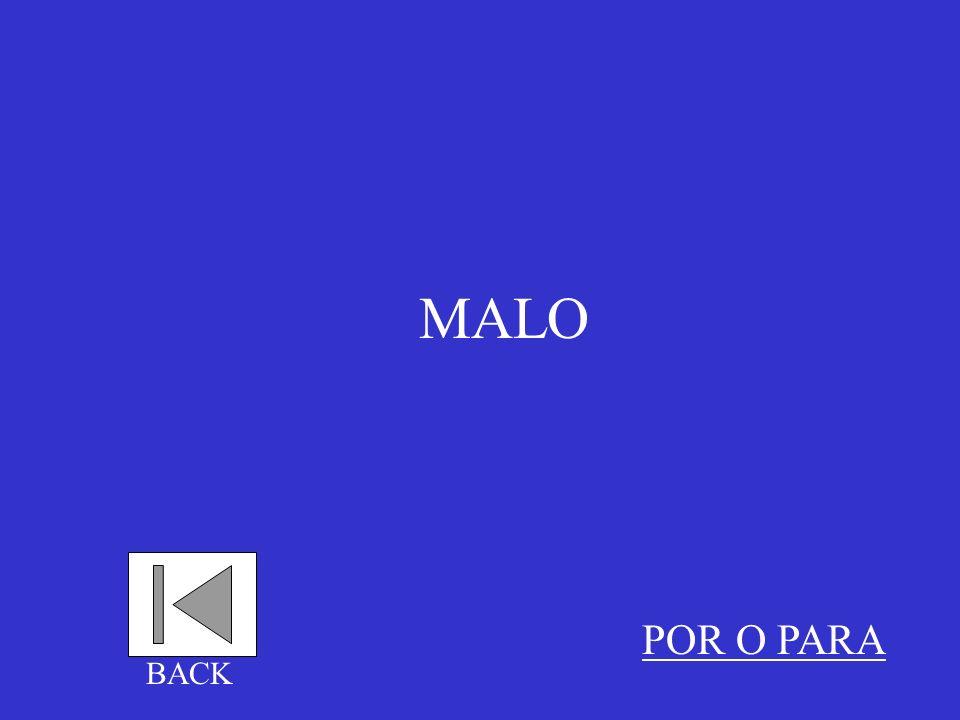 MALO POR O PARA BACK