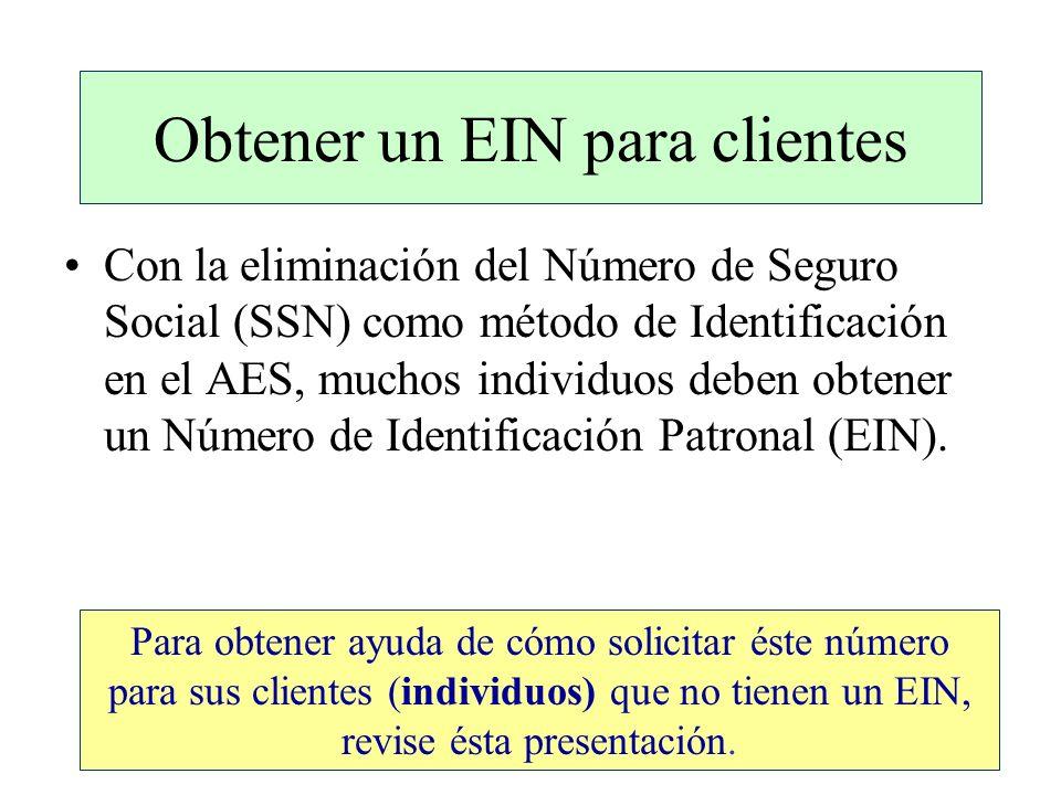 Obtener un EIN para clientes Con la eliminación del Número de Seguro Social (SSN) como método de Identificación en el AES, muchos individuos deben obtener un Número de Identificación Patronal (EIN).