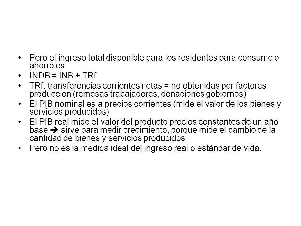 Pero el ingreso total disponible para los residentes para consumo o ahorro es: INDB = INB + TRf TRf: transferencias corrientes netas = no obtenidas po