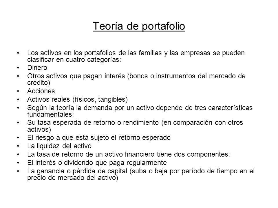 Teoría de portafolio Los activos en los portafolios de las familias y las empresas se pueden clasificar en cuatro categorías: Dinero Otros activos que