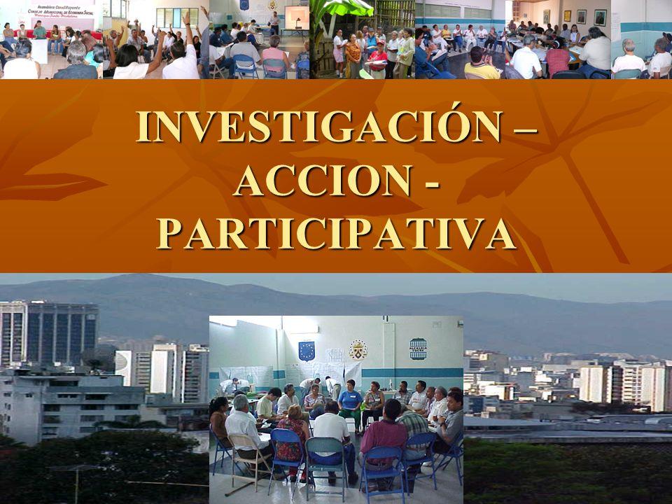 INVESTIGACIÓN – ACCION - PARTICIPATIVA