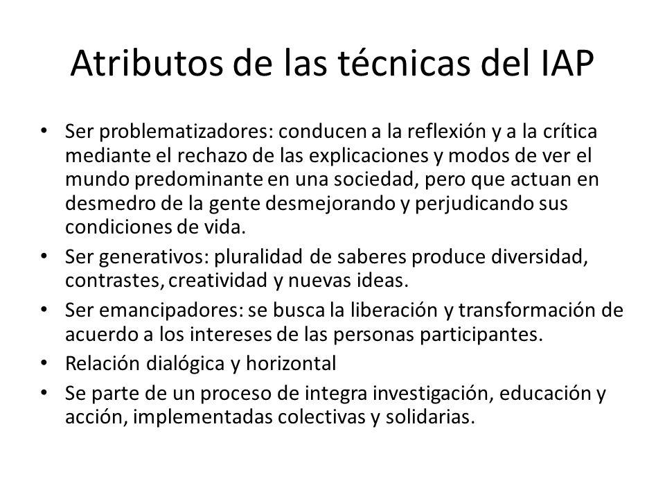 Atributos de las técnicas del IAP Ser problematizadores: conducen a la reflexión y a la crítica mediante el rechazo de las explicaciones y modos de ve